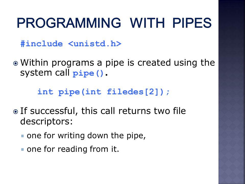 #include  Within programs a pipe is created using the system call pipe().
