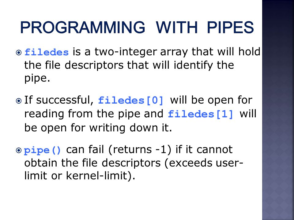  filedes is a two-integer array that will hold the file descriptors that will identify the pipe.