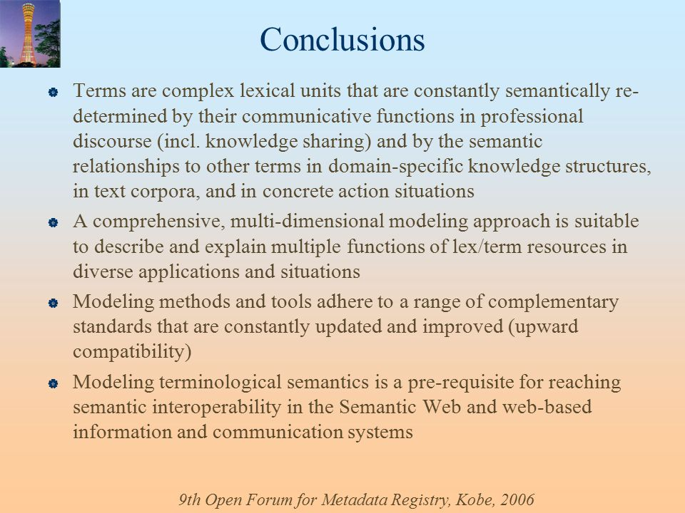 9th Open Forum for Metadata Registry, Kobe, 2006 Conclusions  Terms are complex lexical units that are constantly semantically re- determined by their communicative functions in professional discourse (incl.