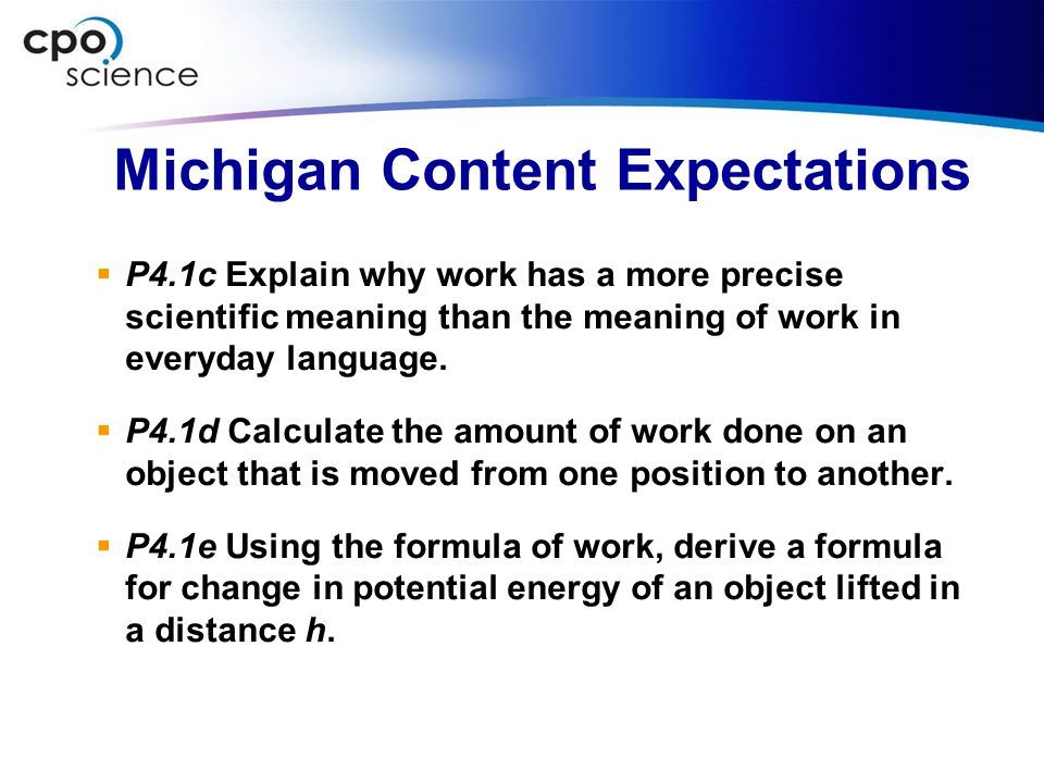 Michigan Content Expectations  P4.1c Explain why work has a more precise scientific meaning than the meaning of work in everyday language.  P4.1d Ca