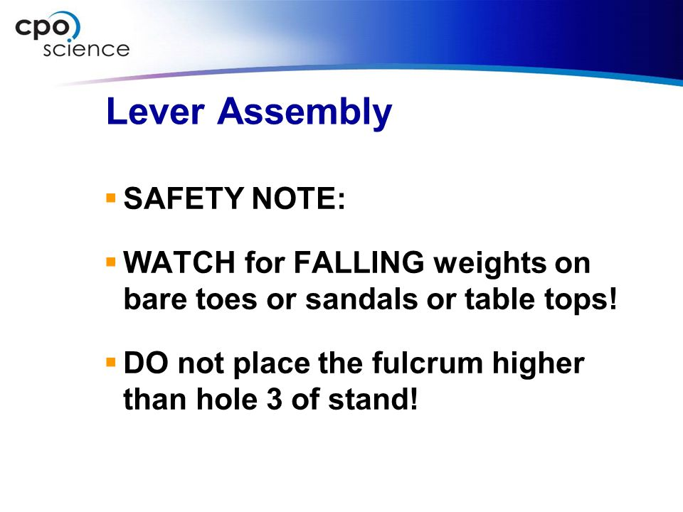 Lever Assembly  SAFETY NOTE:  WATCH for FALLING weights on bare toes or sandals or table tops!  DO not place the fulcrum higher than hole 3 of stan