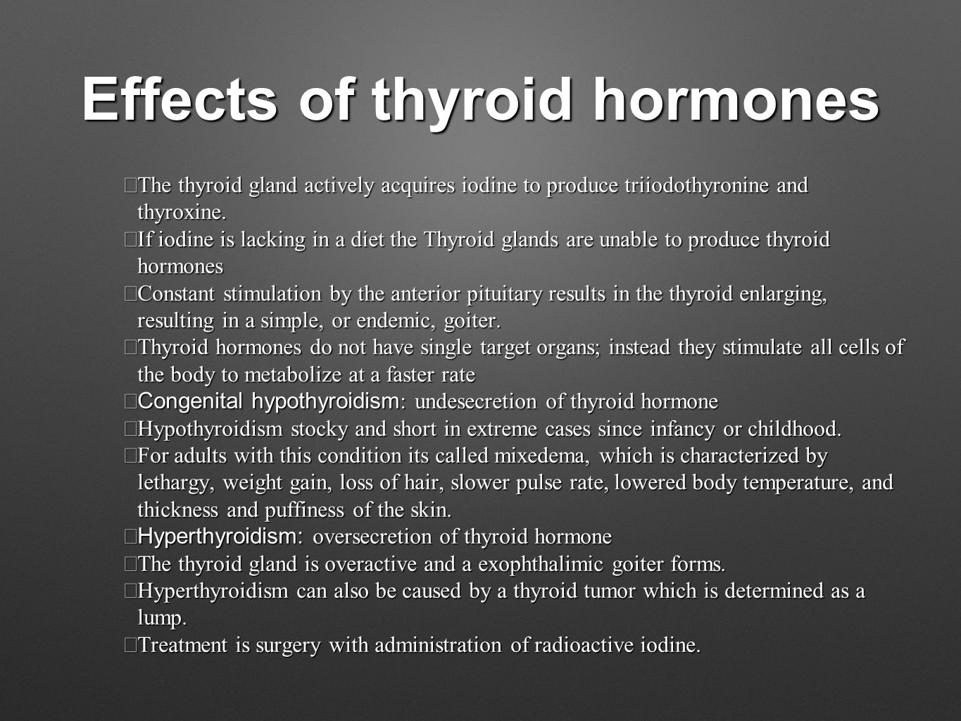 Effects of thyroid hormones  The thyroid gland actively acquires iodine to produce triiodothyronine and thyroxine.