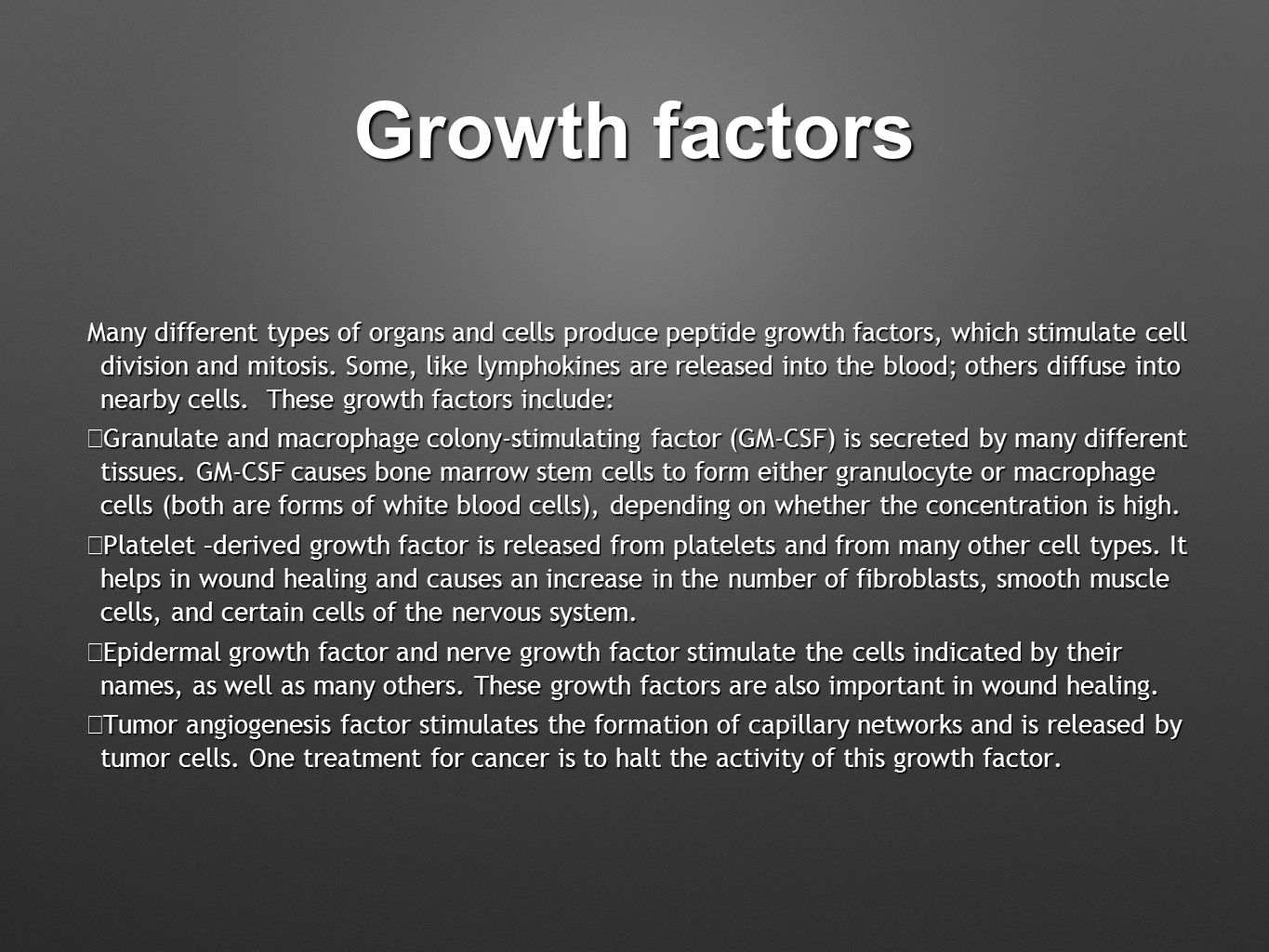 Growth factors Many different types of organs and cells produce peptide growth factors, which stimulate cell division and mitosis.