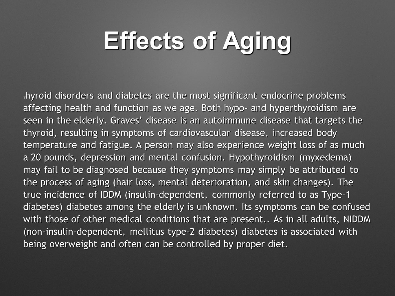 Effects of Aging T hyroid disorders and diabetes are the most significant endocrine problems affecting health and function as we age.