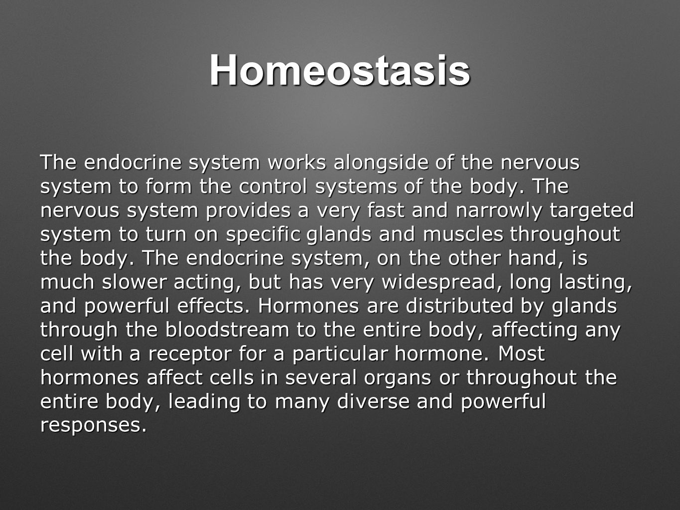 Homeostasis The endocrine system works alongside of the nervous system to form the control systems of the body.