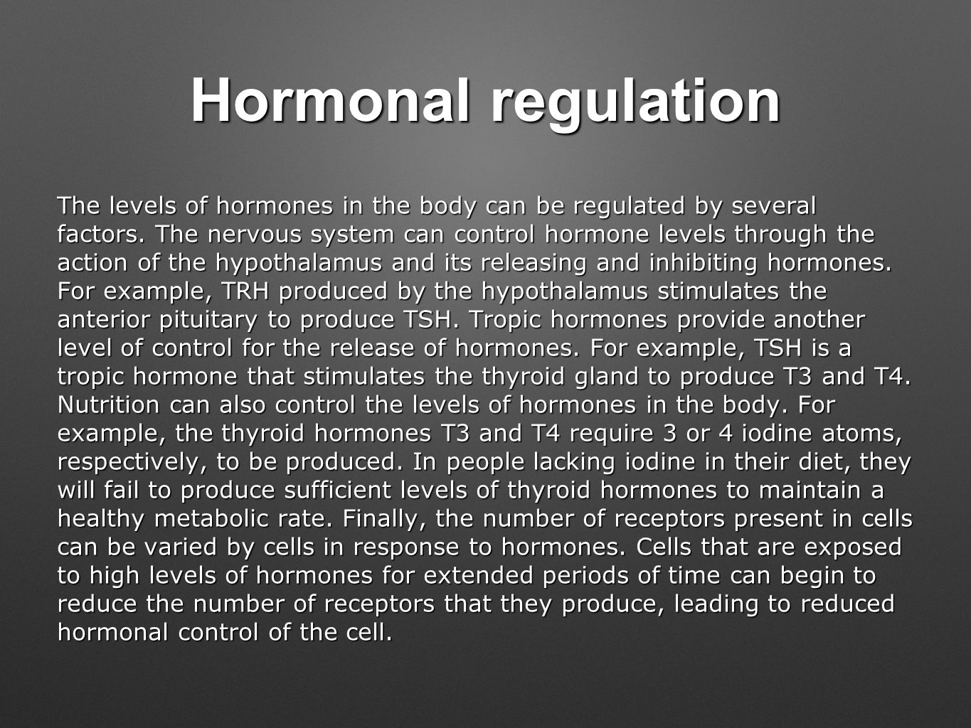 Hormonal regulation The levels of hormones in the body can be regulated by several factors.