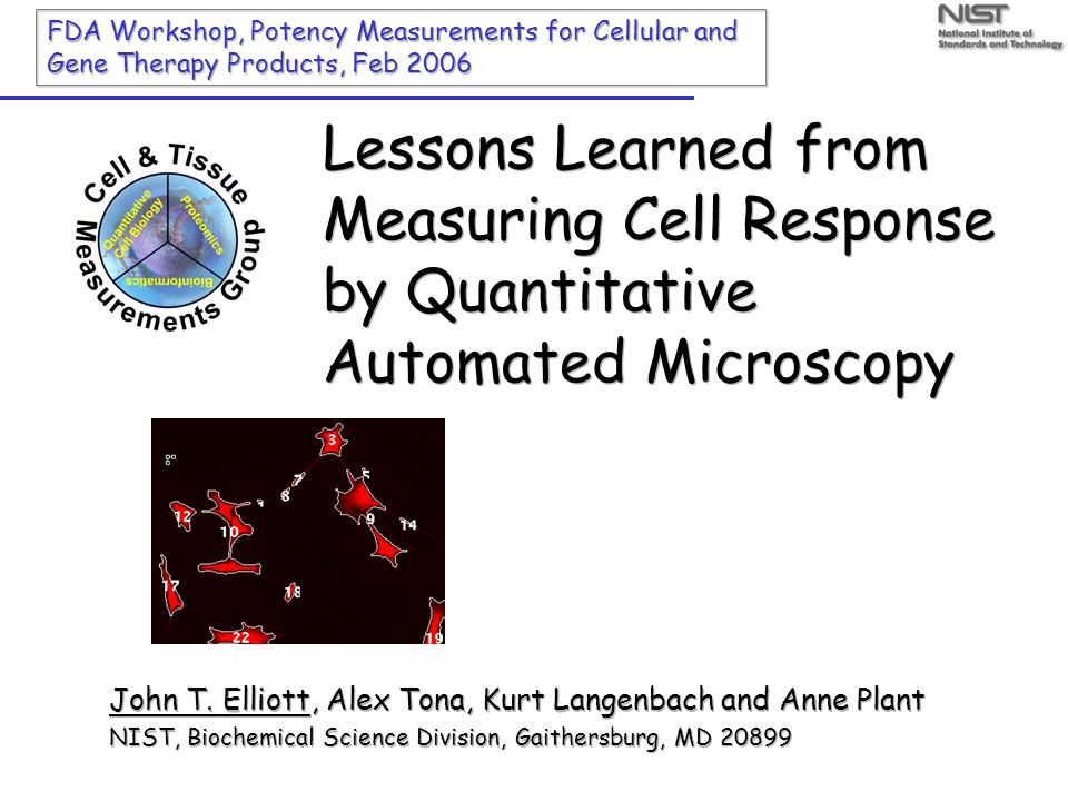 Lessons Learned from Measuring Cell Response by Quantitative Automated Microscopy FDA Workshop, Potency Measurements for Cellular and Gene Therapy Products, Feb 2006 John T.