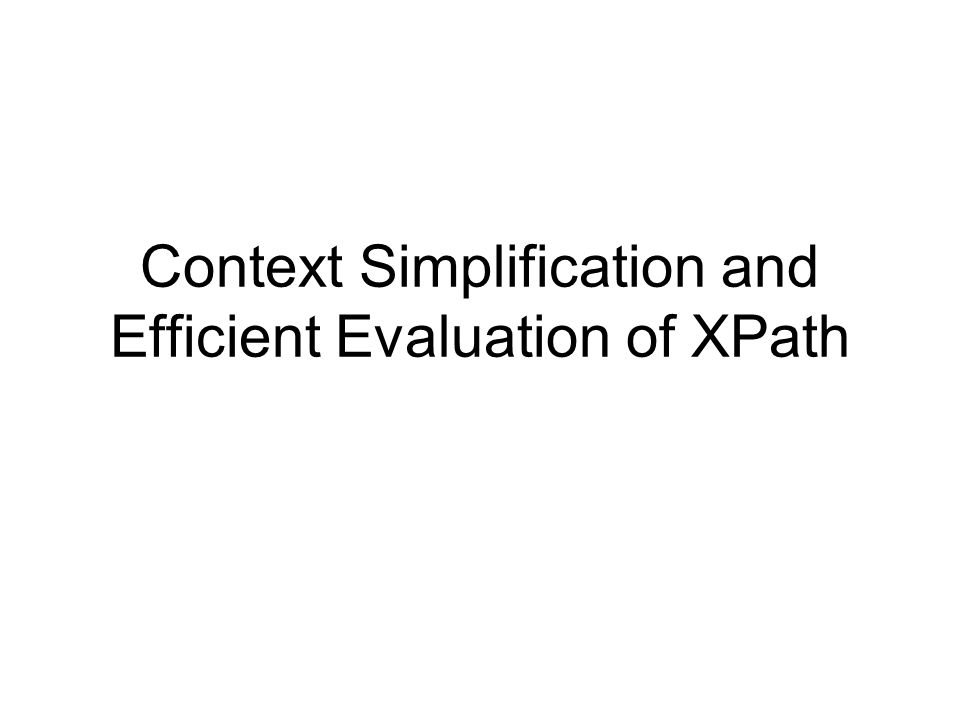 Context Simplification and Efficient Evaluation of XPath