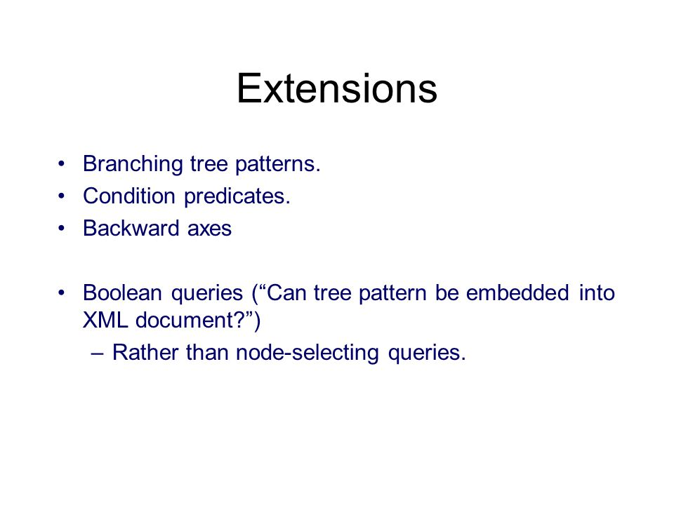 Extensions Branching tree patterns. Condition predicates.