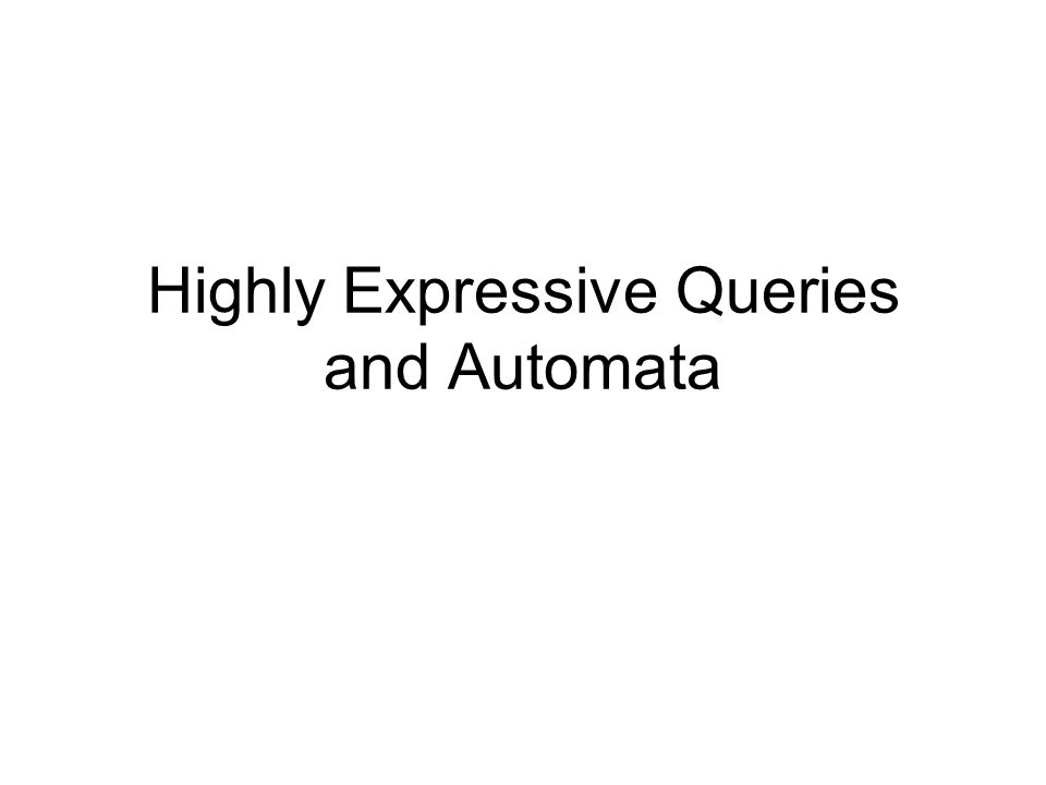 Highly Expressive Queries and Automata