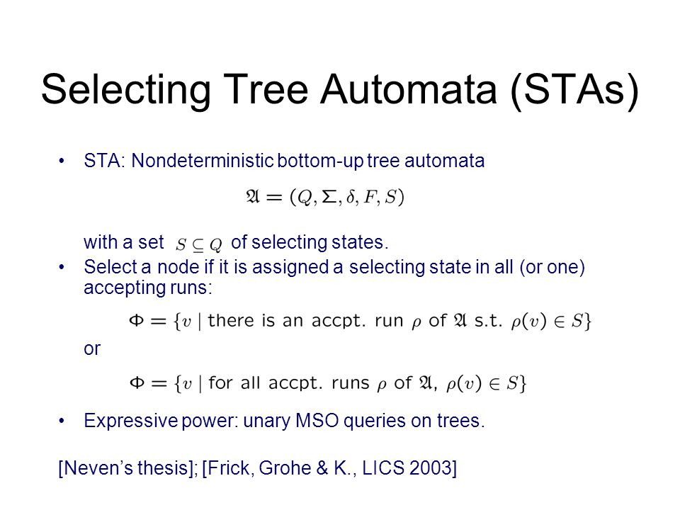Selecting Tree Automata (STAs) STA: Nondeterministic bottom-up tree automata with a set of selecting states.