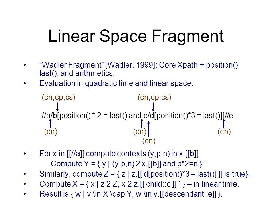 Wadler Fragment [Wadler, 1999]: Core Xpath + position(), last(), and arithmetics.