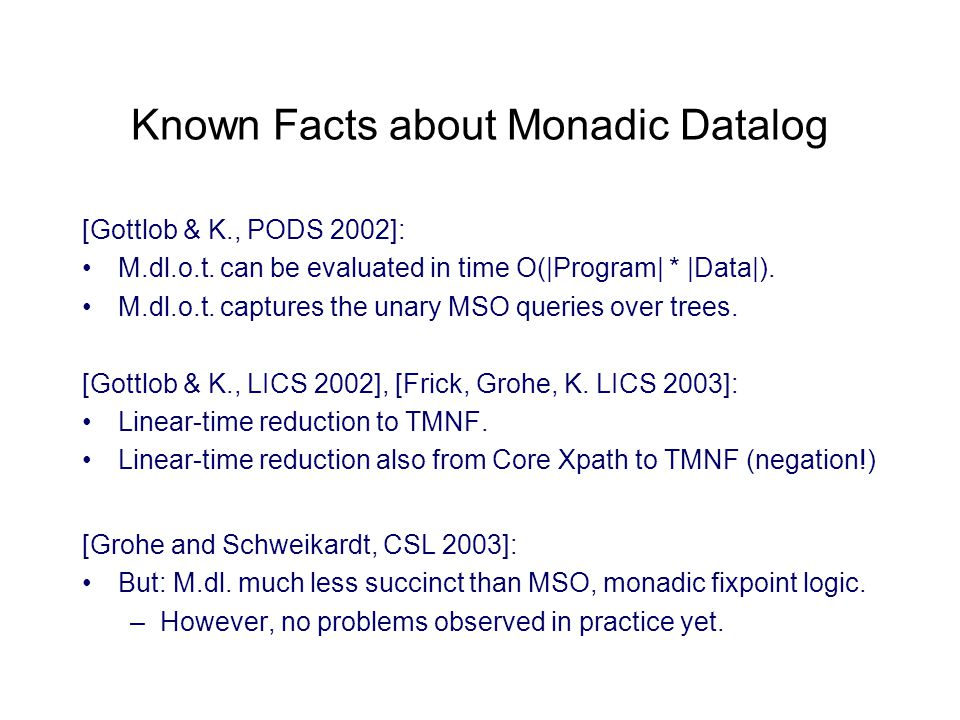 Known Facts about Monadic Datalog [Gottlob & K., PODS 2002]: M.dl.o.t.