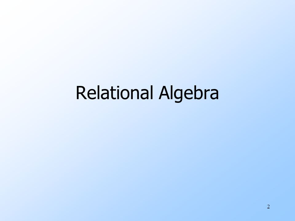 2 Relational Algebra