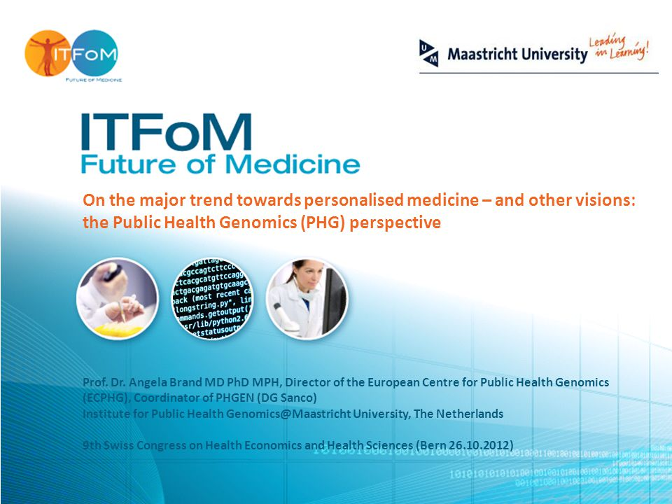 On the major trend towards personalised medicine – and other visions: the Public Health Genomics (PHG) perspective Prof.