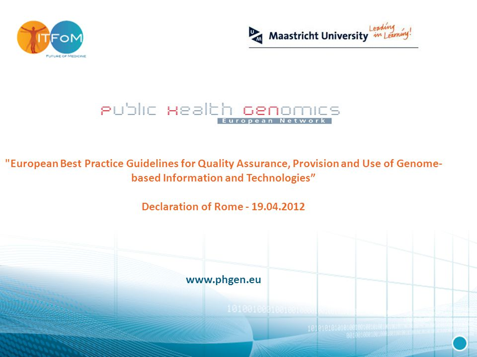 PHGEN II European Best Practice Guidelines for Quality Assurance, Provision and Use of Genome- based Information and Technologies Declaration of Rome - 19.04.2012 www.phgen.eu
