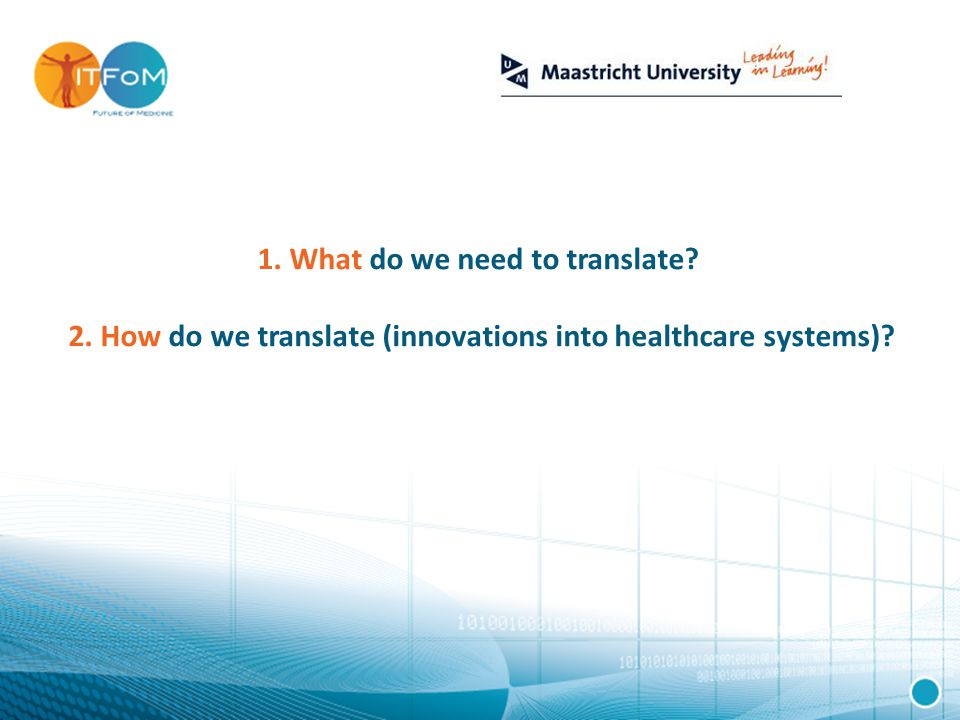 1. What do we need to translate 2. How do we translate (innovations into healthcare systems)