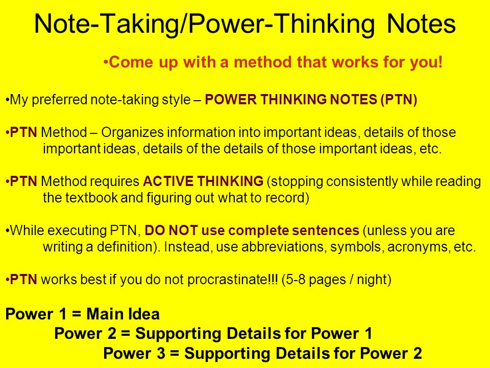 Note-Taking/Power-Thinking Notes Come up with a method that works for you.