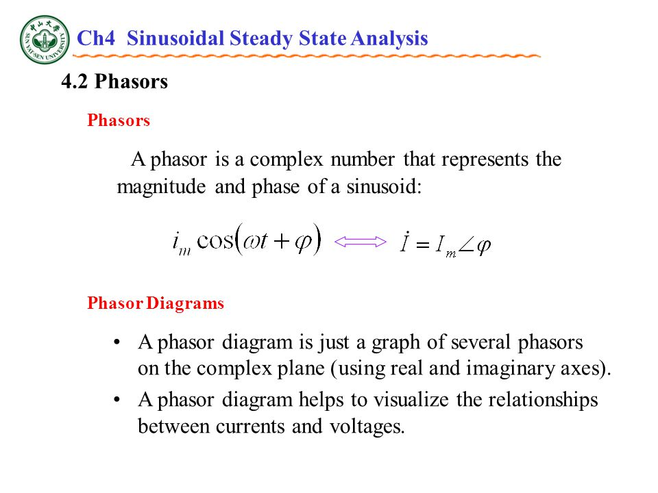 4.2 Phasors Phasors A phasor is a complex number that represents the magnitude and phase of a sinusoid: Phasor Diagrams A phasor diagram is just a graph of several phasors on the complex plane (using real and imaginary axes).