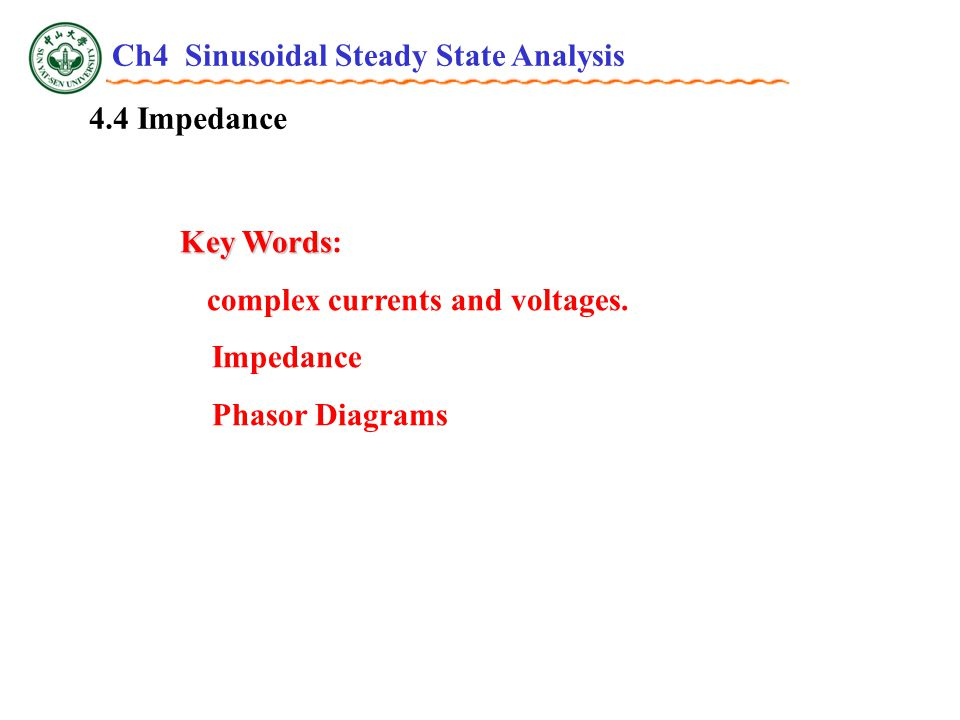 4.4 Impedance Key Words Key Words: complex currents and voltages.