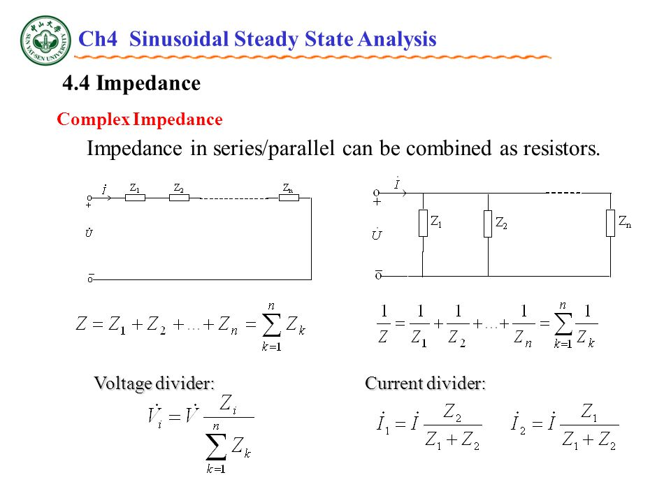 4.4 Impedance Complex Impedance Impedance in series/parallel can be combined as resistors.
