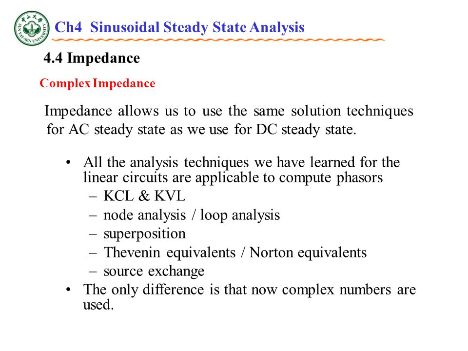 4.4 Impedance Impedance allows us to use the same solution techniques for AC steady state as we use for DC steady state.