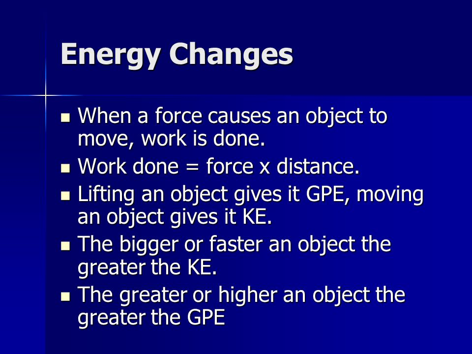 Energy Changes When a force causes an object to move, work is done.
