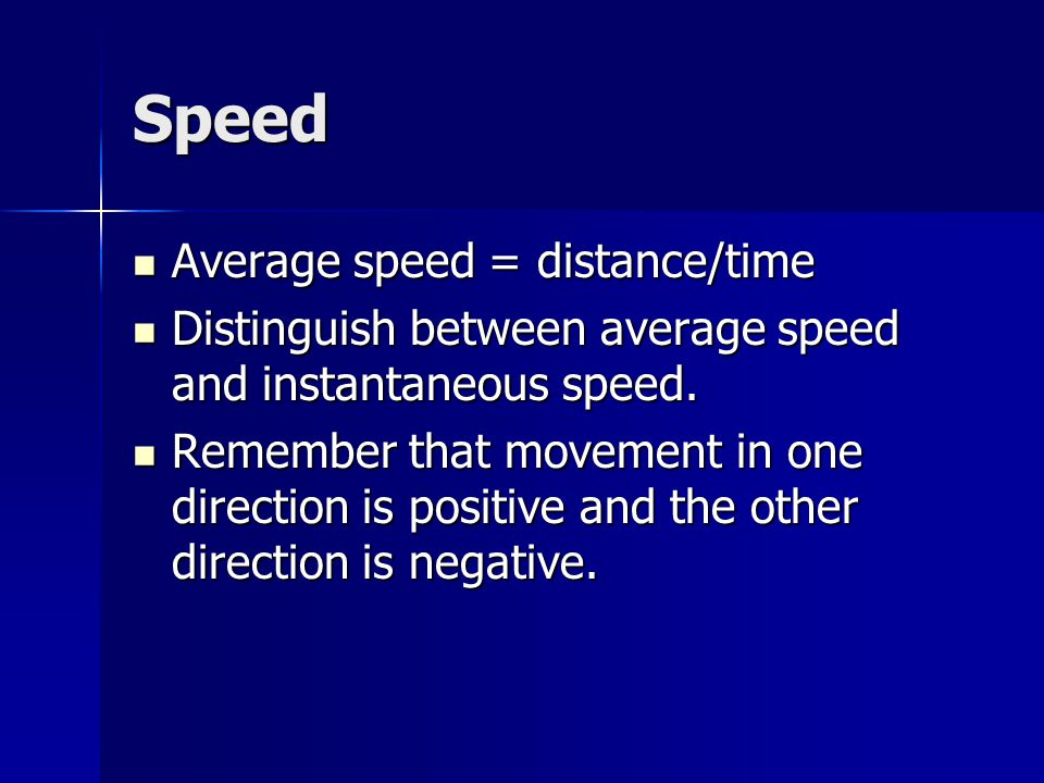 Speed Average speed = distance/time Average speed = distance/time Distinguish between average speed and instantaneous speed.