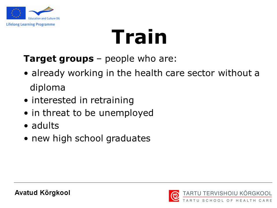 4 Avatud Kõrgkool Target groups – people who are: already working in the health care sector without a diploma interested in retraining in threat to be