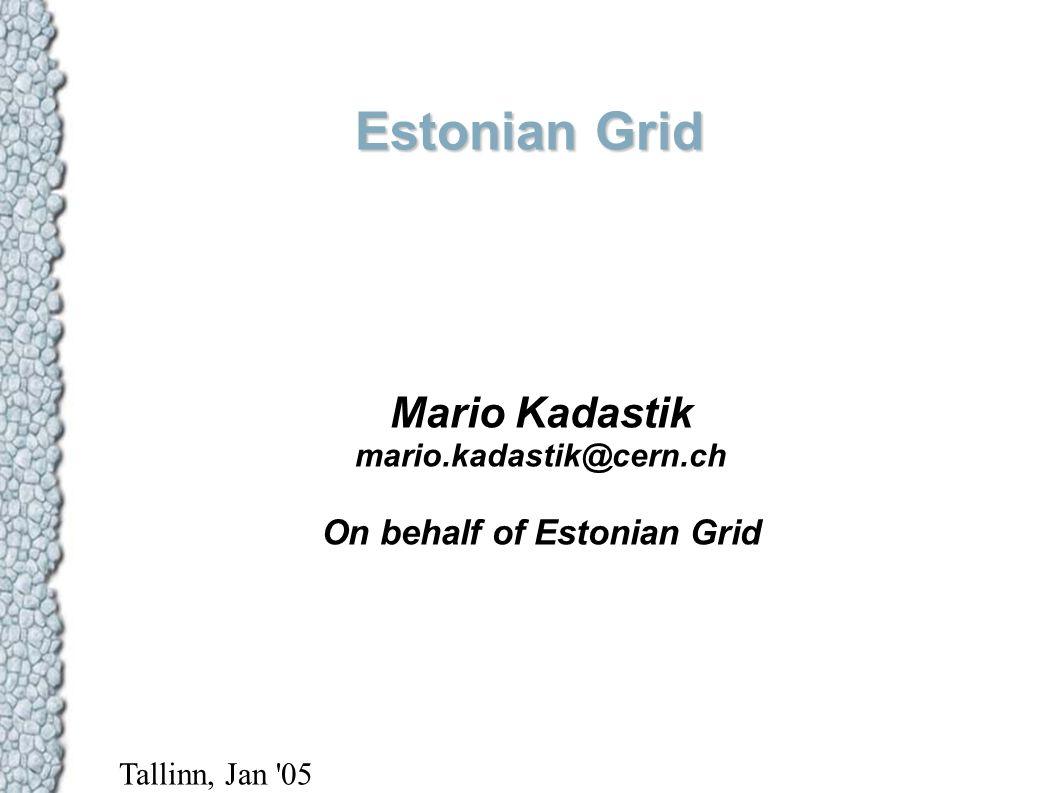 Estonian Grid Mario Kadastik mario.kadastik@cern.ch On behalf of Estonian Grid Tallinn, Jan 05