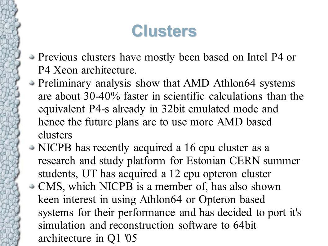 Clusters Previous clusters have mostly been based on Intel P4 or P4 Xeon architecture. Preliminary analysis show that AMD Athlon64 systems are about 3