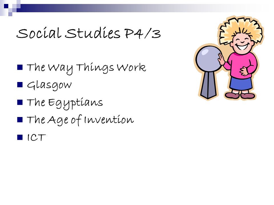 Social Studies P4/3 The Way Things Work Glasgow The Egyptians The Age of Invention ICT