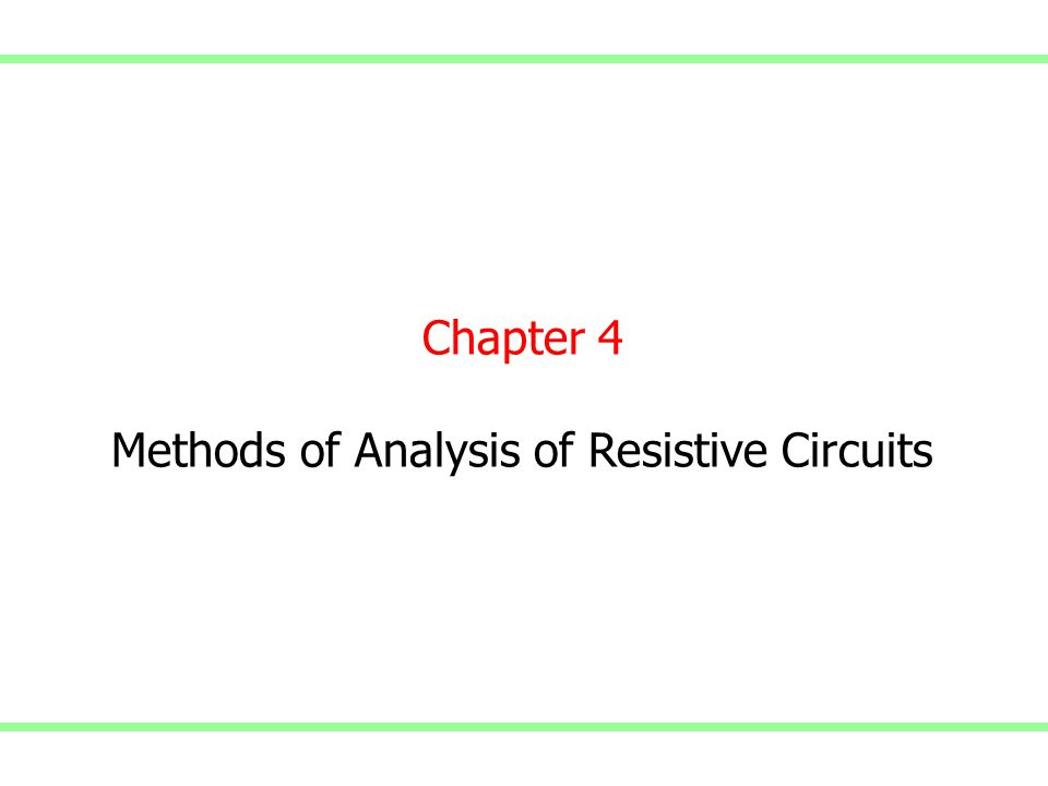 Chapter 4 Methods of Analysis of Resistive Circuits