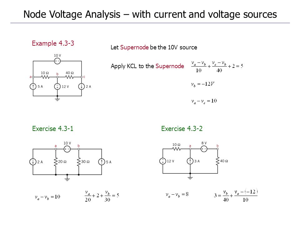 Example 4.3-3 Exercise 4.3-1Exercise 4.3-2 Node Voltage Analysis – with current and voltage sources Let Supernode be the 10V source Apply KCL to the Supernode