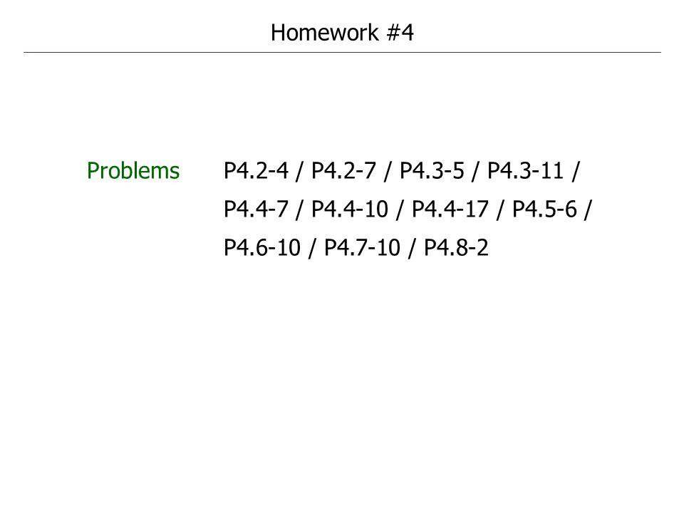 ProblemsP4.2-4 / P4.2-7 / P4.3-5 / P4.3-11 / P4.4-7 / P4.4-10 / P4.4-17 / P4.5-6 / P4.6-10 / P4.7-10 / P4.8-2 Homework #4