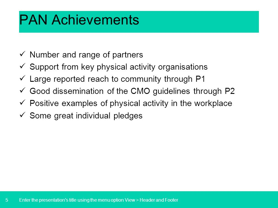 5 PAN Achievements Number and range of partners Support from key physical activity organisations Large reported reach to community through P1 Good dis