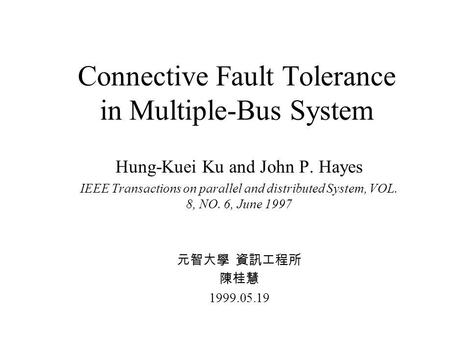 Connective Fault Tolerance in Multiple-Bus System Hung-Kuei Ku and John P.