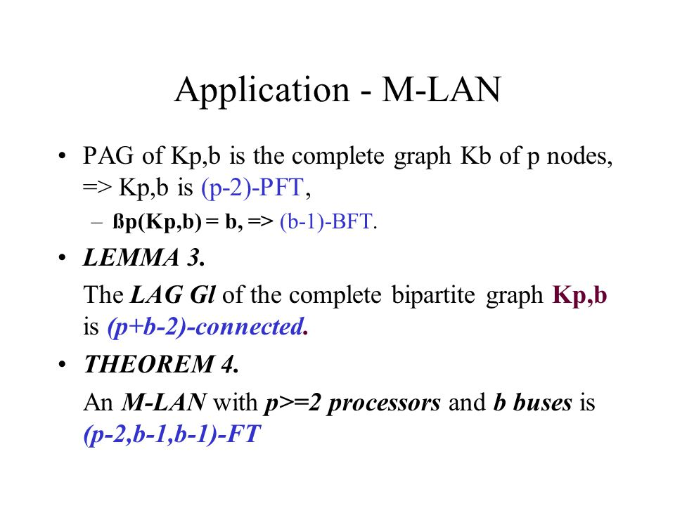 PAG of Kp,b is the complete graph Kb of p nodes, => Kp,b is (p-2)-PFT, –ßp(Kp,b) = b, => (b-1)-BFT.