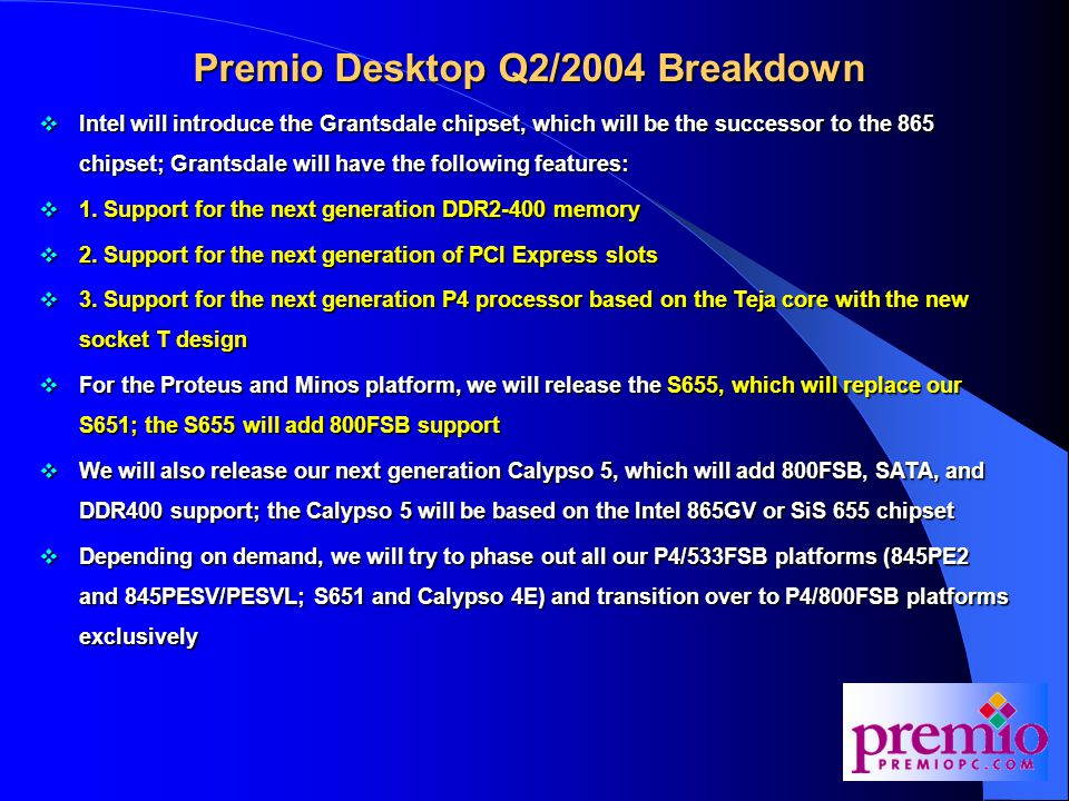 Premio Desktop Q2/2004 Breakdown  Intel will introduce the Grantsdale chipset, which will be the successor to the 865 chipset; Grantsdale will have the following features:  1.