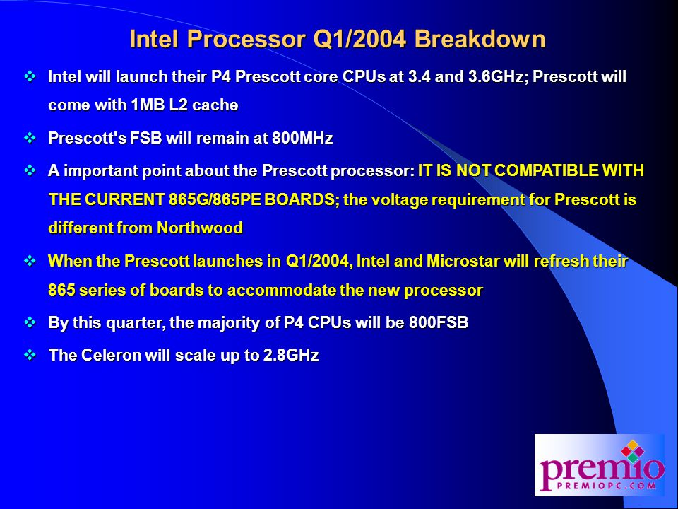 Intel Processor Q2/2004 Breakdown  The P4 Prescott will continue to scale up in speed to 3.8GHz  In order for the Celeron to reach 3.06GHz, Intel will migrate it to the Prescott core  The Celeron-P FSB will increase to 533MHz and the L2 cache will double to 256K