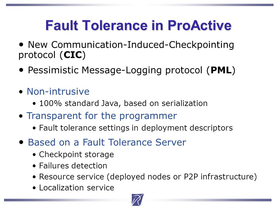 Christian Delbe4 Fault Tolerance in ProActive New Communication-Induced-Checkpointing protocol (CIC) Pessimistic Message-Logging protocol (PML) Non-intrusive 100% standard Java, based on serialization Transparent for the programmer Fault tolerance settings in deployment descriptors Based on a Fault Tolerance Server Checkpoint storage Failures detection Resource service (deployed nodes or P2P infrastructure) Localization service