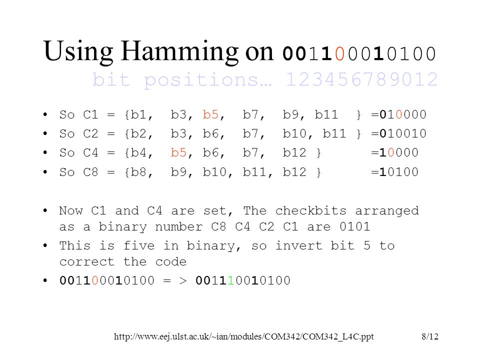 http://www.eej.ulst.ac.uk/~ian/modules/COM342/COM342_L4C.ppt9/12 Tutorial questions on Hamming [1] A 12 bit Hamming code containing 8 bits of data and 4 parity bits is received, what was the original.