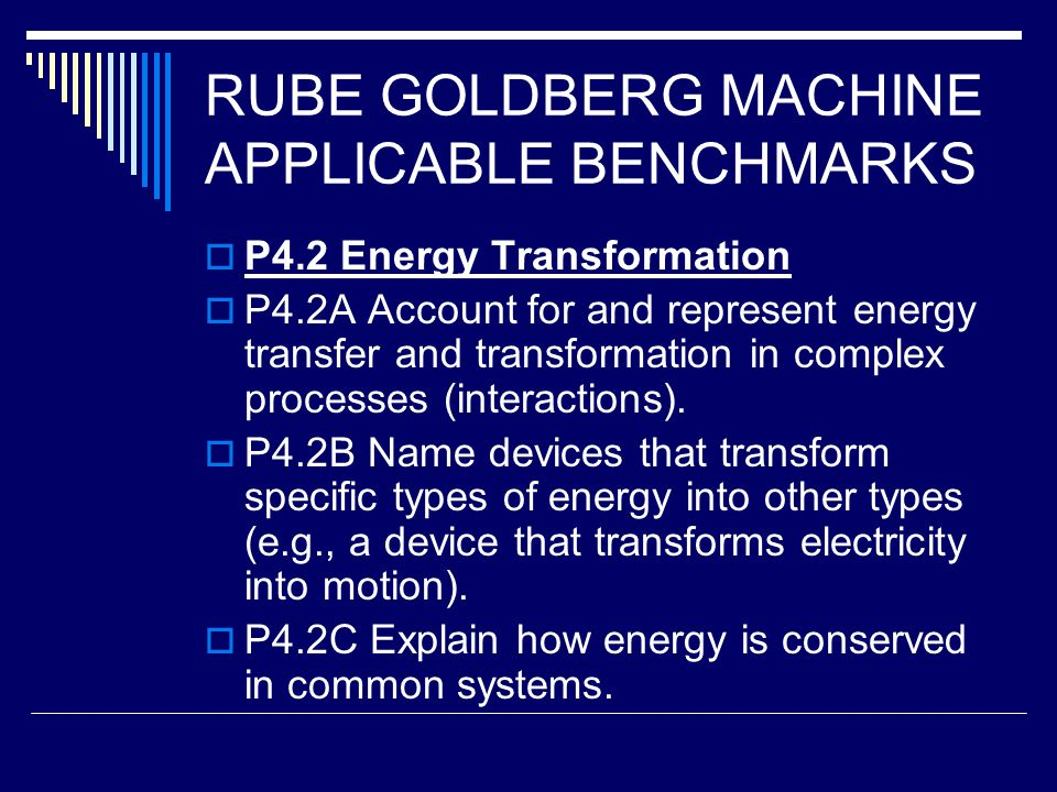 RUBE GOLDBERG MACHINE APPLICABLE BENCHMARKS  P4.2 Energy Transformation  P4.2A Account for and represent energy transfer and transformation in compl