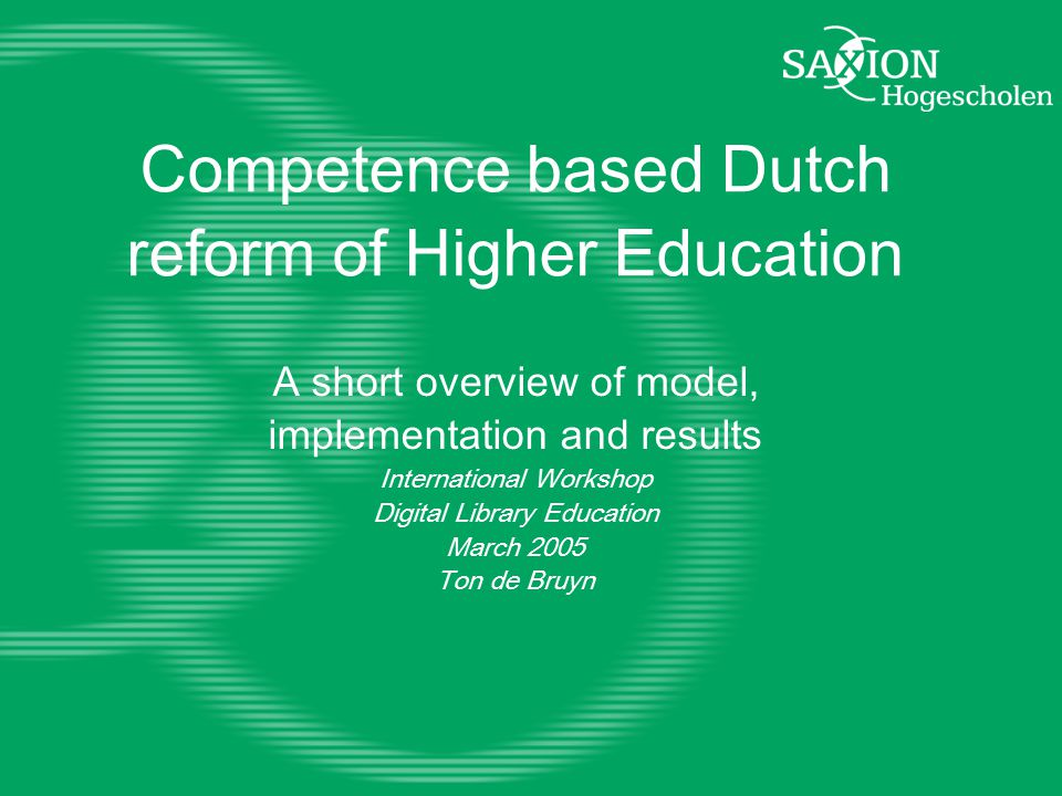 Competence based Dutch reform of Higher Education A short overview of model, implementation and results International Workshop Digital Library Education March 2005 Ton de Bruyn