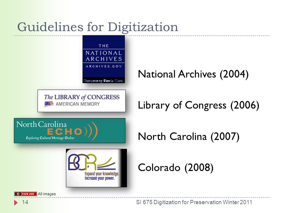 Guidelines for Digitization National Archives (2004) Library of Congress (2006) North Carolina (2007) Colorado (2008) 14SI 675 Digitization for Preservation Winter 2011 All images