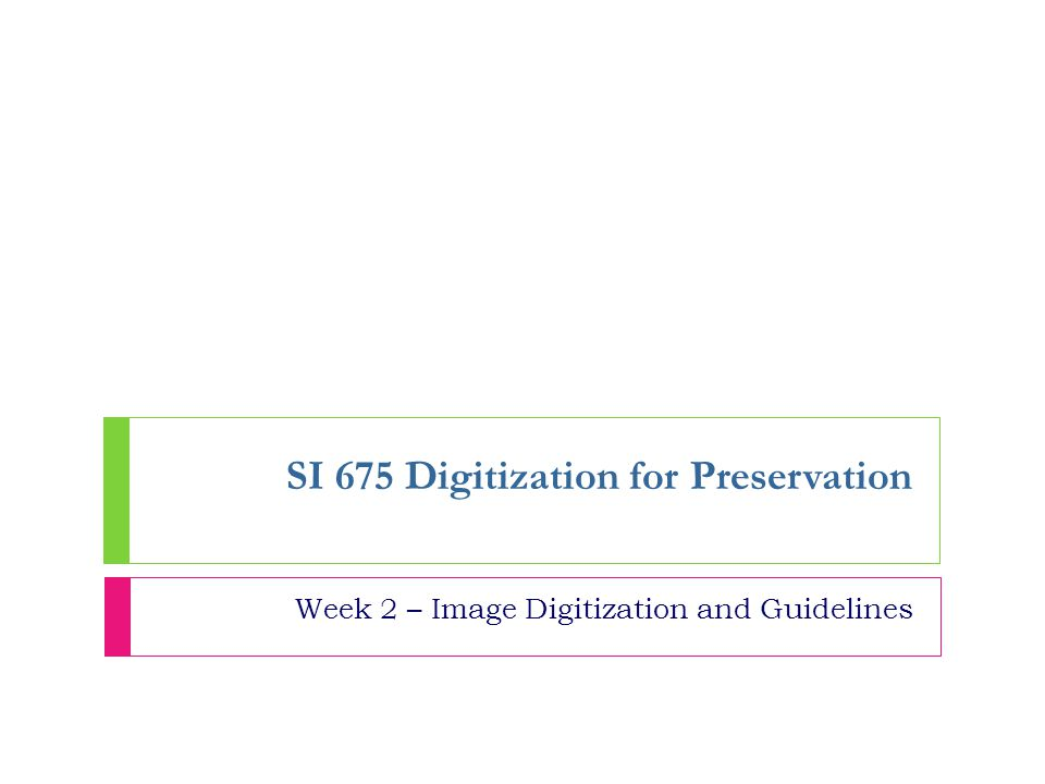 SI 675 Digitization for Preservation Week 2 – Image Digitization and Guidelines