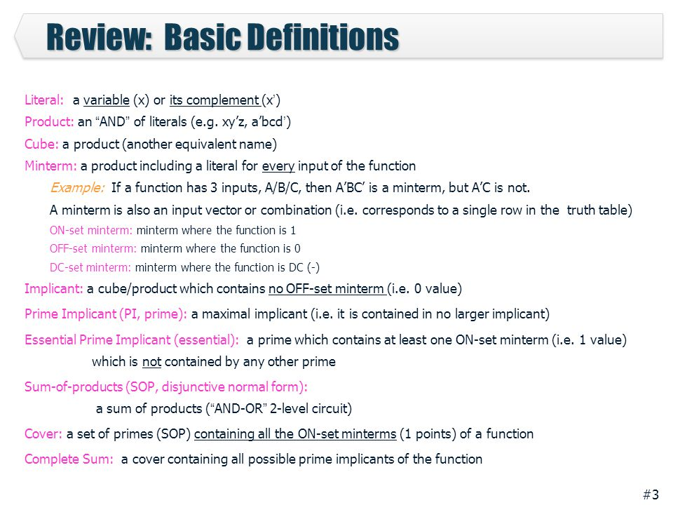 #3 Review: Basic Definitions Literal: a variable (x) or its complement (x') Product: an AND of literals (e.g.