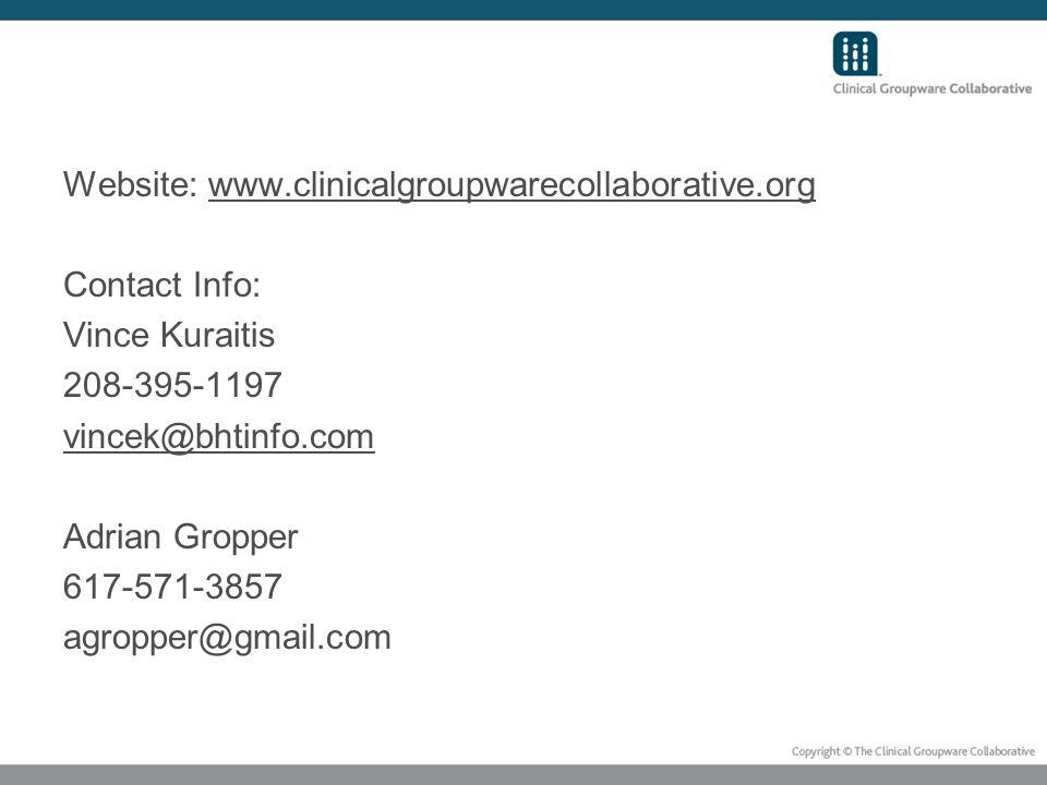 Website: www.clinicalgroupwarecollaborative.orgwww.clinicalgroupwarecollaborative.org Contact Info: Vince Kuraitis 208-395-1197 vincek@bhtinfo.com Adrian Gropper 617-571-3857 agropper@gmail.com
