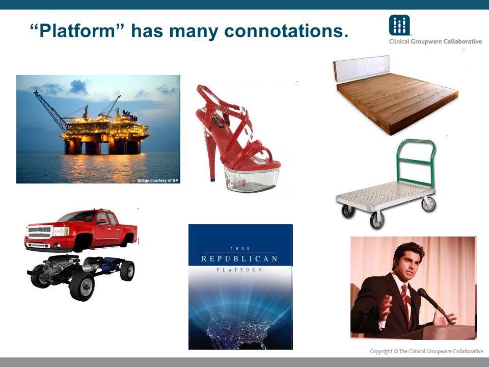 Platform has many connotations.