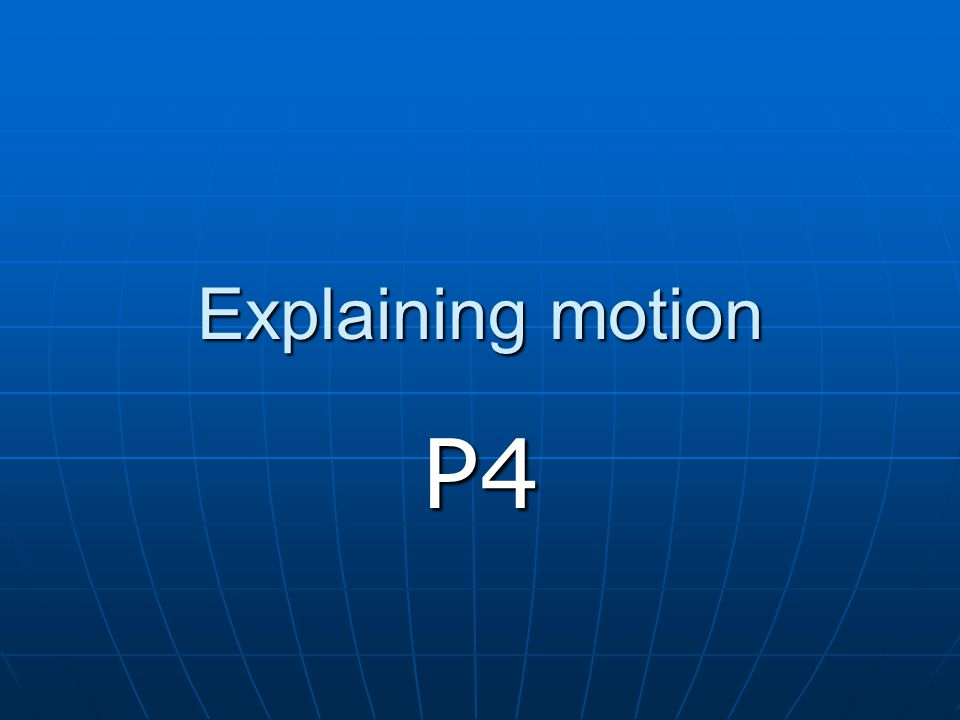 Explaining motion P4